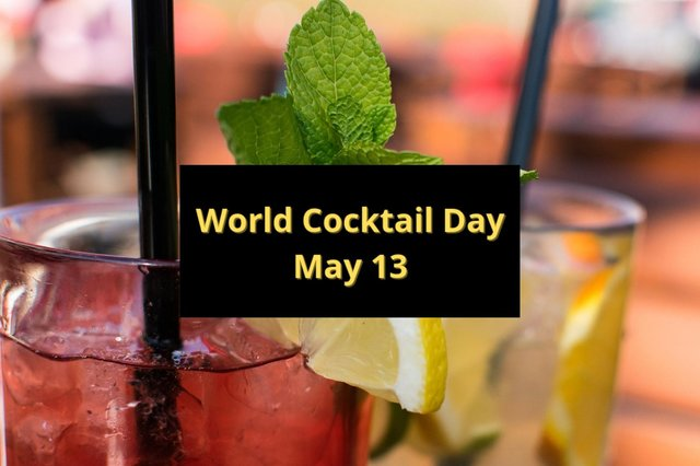 May 13 is World Cocktail Day.